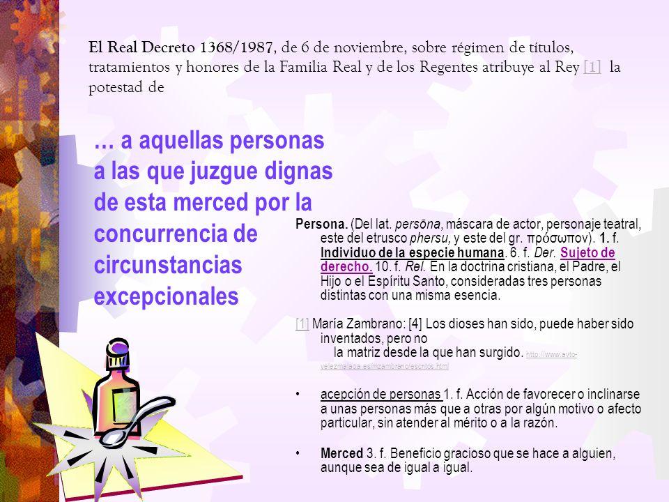 El Real Decreto 1368/1987, de 6 de noviembre, sobre régimen de títulos, tratamientos y honores de la Familia Real y de los Regentes atribuye al Rey [1] la potestad de